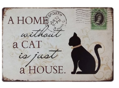 A home without a cat is just a house sign.
